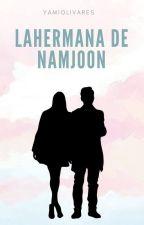 La Hermana De Namjooon. by YamiOlivares