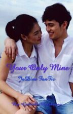 Your Only Mine [Jadine Fanfic] by GailMalabanan