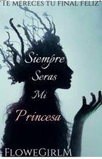 Siempre serás mi princesa. by FlowerGirlM