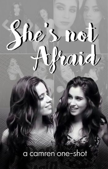 She's Not Afraid (Camren)