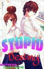 Stupid Destiny by chibbyinlove