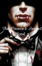 The prince's secret( SEQUEL TO DOMINANT ONE) by Submissive
