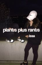 plants plus rants by wjthconfidence