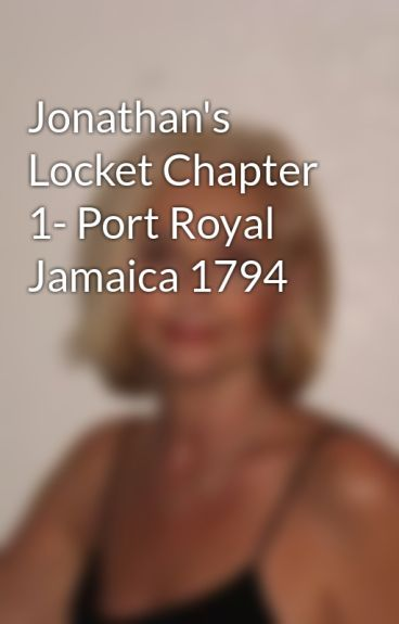Jonathan's Locket Chapter 1- Port Royal Jamaica 1794 by LorraineCarey