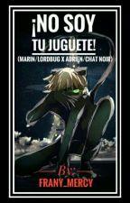 No Soy Tu Juguete! (Marin/Lordbug X Adrien/Chat Noir) by Frany_Mercy