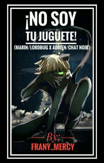No Soy Tu Juguete! (Marin/Lordbug X Adrien/Chat Noir)