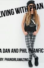Living With Phan (A Dan And Phil Phanfic) by PhanGirlAmazing