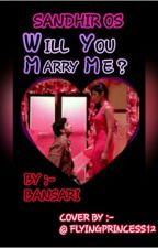 SANDHIR OS :- WILL YOU MARRY ME?  by Bansariparikh