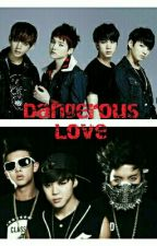 Dangerous Love BTS Fanfic  [Discontinued] by GotNoJjams7