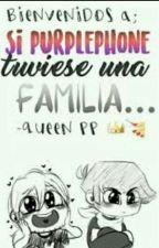 ✨Si PurplePhone tuviese una familia...✨ ©//pausado alv// by -JereLinternasLokas-
