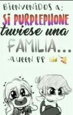 ✨Si PurplePhone tuviese una familia...✨ © by -Tuqloesmiuser