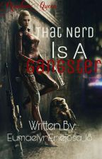 That Nerd Is A Gangster by EumaelynEnejosa_18
