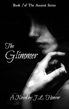 The Ancient Series : The Glimmer by MissJLynnRose
