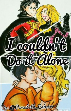 I Couldn't Do It Alone by Percabeth_Caleo99