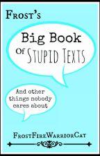 Frost's Big Book of Stupid Texts by FrostFireWarriorCat