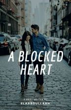 A Blocked Heart (Struggle Woman #2) by elaabdullaah