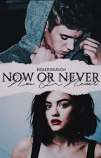 Now or Never by biebersiIIusion