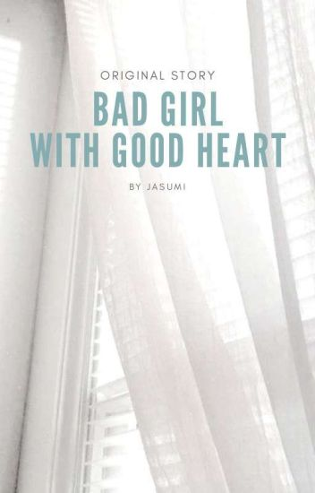 # Bad girl with good heart #