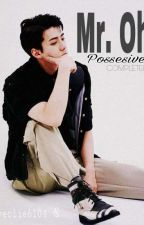 Mr.Oh Possesive(SEHUN FF) COMPLETED √√ by jungnari61