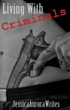 Living With Criminals - A Mafia Story by JessicaAuroraWrites