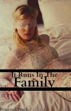 It Runs In The Family (BDSM) (On Hold Until Summer) by Princess1Peach