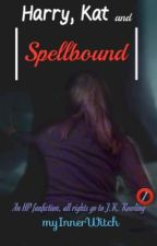 Harry, Kat, and Spellbound ➩ Book 1 [Harry Potter] | #Wattys2016 by myInnerWitch