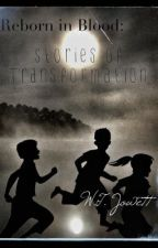 Reborn in Blood:  Stories of Transformation by WtJowett