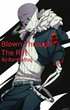 Blown Through The Rift (Gaster!Sans X Reader)  by BanthaBug
