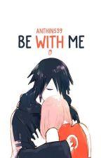 [Longfic][SasuSaku] Be with me by AnThin539