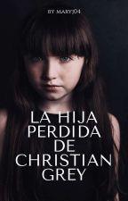 La hija perdida de Christian Grey [En Edición]  by maryj04_