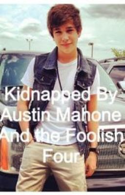 Kidnapped by Austin Mahone and the Foolish four