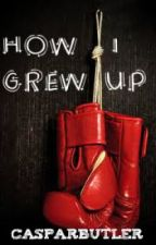 How I Grew Up by CASPARBUTLER