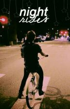 Night Rides ≫ h.s by thinktoharry