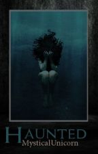 Haunted (Previously She's Gone) by Mystical_Unicorn