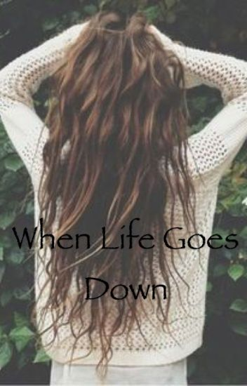 When Life Goes Down
