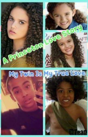 My Twin Is My True Love: A Princeton Love Story (Editing Chapters) by Nya_Ninja