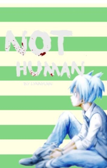 Not Human (An Assassination Classroom and Tokyo Ghoul OC Crossover)
