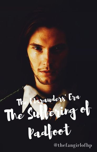 The Marauders Era: The Suffering Of Padfoot