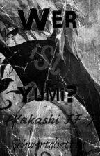 Wer ist Yumi? (Kakashi FF.) by Schwertgoettin