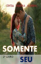 Somente Seu( retirada dia 10/03) by CintiaTamaraAlmeidad