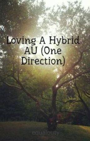 Loving A Hybrid AU (One Direction) by equalouty
