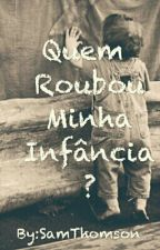 Quem Roubou Minha Infância? by SanThompson