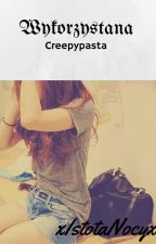 Wykorzystana - Creepypasta.  by xIstotaNocyx