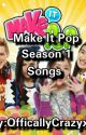 Make It Pop Season 1 Songs by OfficiallyCrazyx