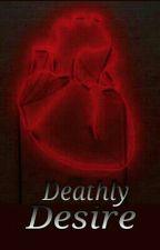 Deathly Desire by theperksofbeingsina