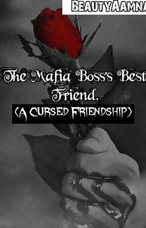 The Mafia Boss's Bestfriend. (A Cursed Friendship) (#Wattys2016) by BeautyAamna