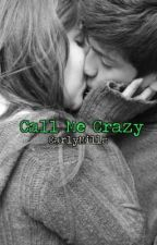 Call Me Crazy by CarlyMills