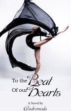 To The Beat Of Our Hearts by WriterAndromeda