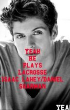 Yeah He Plays Lacrosse~Isaac Lahey/Daniel sharman by annanduval