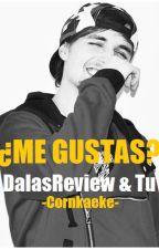 ¿Me Gustas? • DalasReview & Tu. by -Cornkaeke-